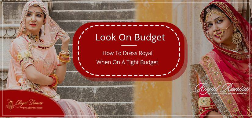 Look On Budget -- How To Dress Royal When On A Tight Budget